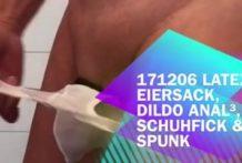 171206 Latex-EierSack, Dildo anal, Schuhfick & Spunk